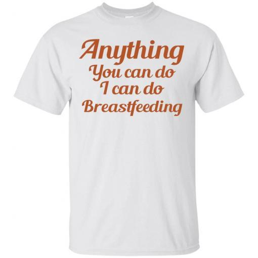 Anything you can do I can do breastfeeding shirt - image 4394 510x510