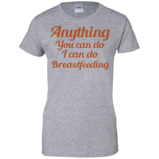 Anything you can do I can do breastfeeding shirt - image 4401 510x510