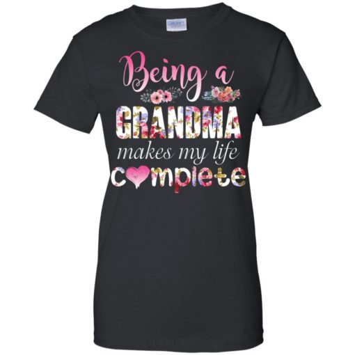 Being a Grandma Makes My Life Complete shirt - image 441 510x510
