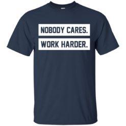 Nobody cares work harder shirt - image 469 247x247