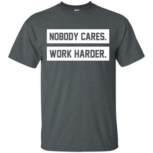Nobody cares work harder shirt - image 470 510x510