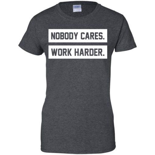 Nobody cares work harder shirt - image 478 510x510