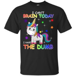 Unicorn I can't brain today I have the dumb shirt - image 504 247x247