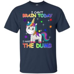 Unicorn I can't brain today I have the dumb shirt - image 505 247x247