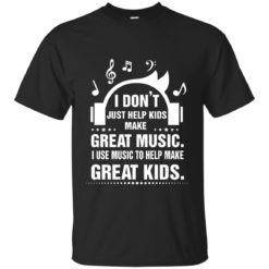 I don't just help kids make great music shirt - image 516 247x247