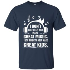 I don't just help kids make great music shirt - image 517 247x247