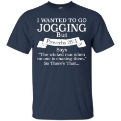 I wanted to go jogging but Proverbs 28 1 shirt - image 613 247x247