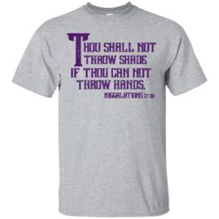 Thou shall not throw shade If thou can not throw hands shirt - image 780 247x247