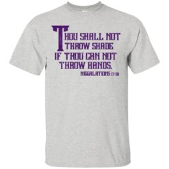 Thou shall not throw shade If thou can not throw hands shirt - image 781 247x247