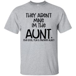 They aren't mine I'm the Aunt the cool fun and favorite Aunt shirt - image 792 247x247