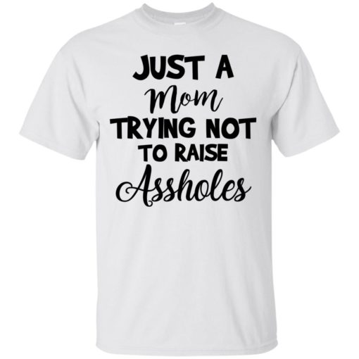 Just Mom Trying Not To Raise Assholes shirt - image 914 510x510