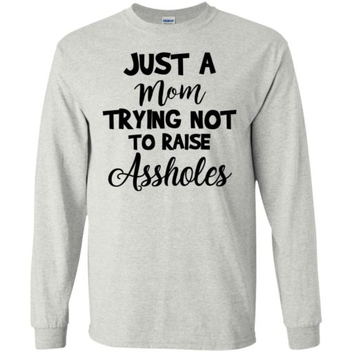 Just Mom Trying Not To Raise Assholes shirt - image 915 510x510