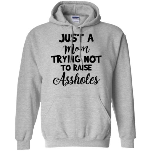 Just Mom Trying Not To Raise Assholes shirt - image 917 510x510