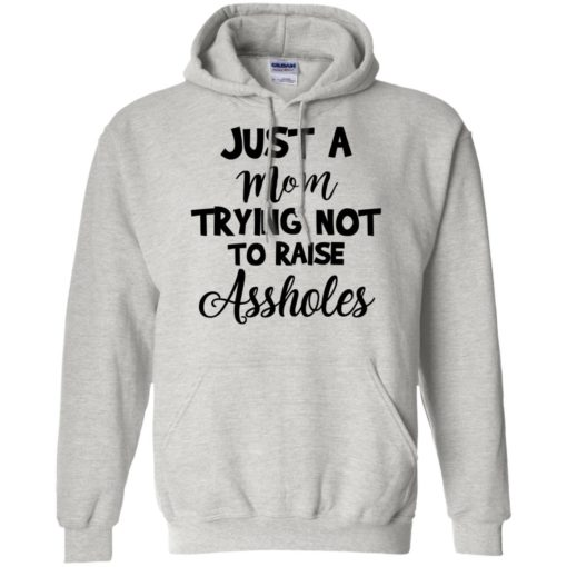 Just Mom Trying Not To Raise Assholes shirt - image 918 510x510