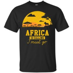 Africa Is Calling I Must Go shirt - image 973 247x247