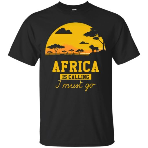 Africa Is Calling I Must Go shirt - image 973 510x510