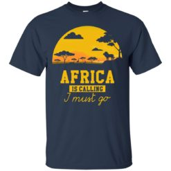 Africa Is Calling I Must Go shirt - image 974 247x247