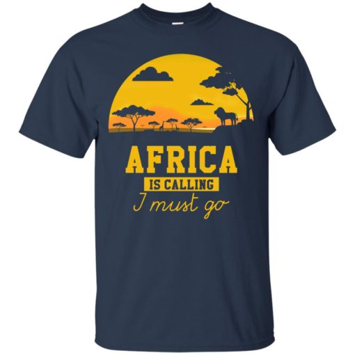 Africa Is Calling I Must Go shirt - image 974 510x510