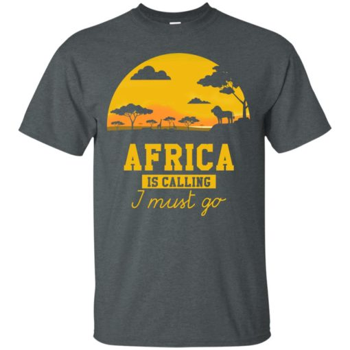 Africa Is Calling I Must Go shirt - image 975 510x510