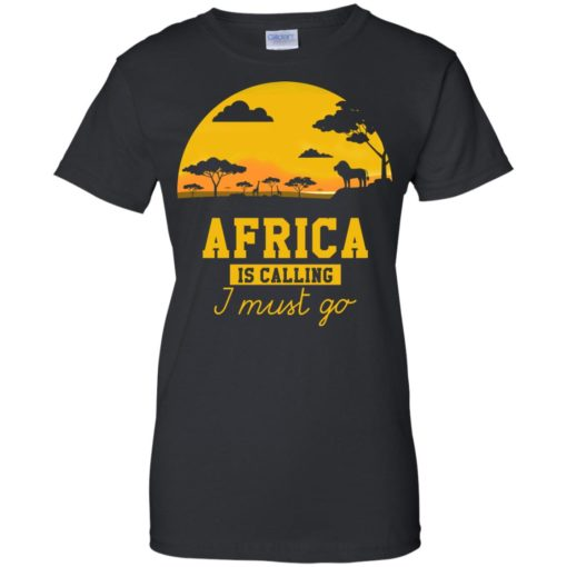 Africa Is Calling I Must Go shirt - image 982 510x510