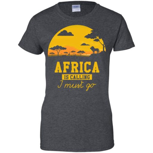 Africa Is Calling I Must Go shirt - image 983 510x510