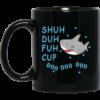 Shuh Duh Fuh Cup Doo Doo Doo black mug from $14.99 at NextlevelA