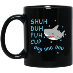 Shuh Duh Fuh Cup Doo Doo Doo black mug from $14.99 at NextlevelA