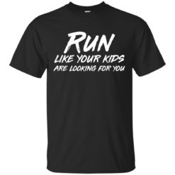 Run like your kids are looking for you shirt - image 1014 247x247