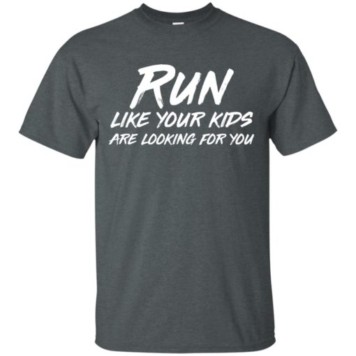 Run like your kids are looking for you shirt - image 1016 510x510