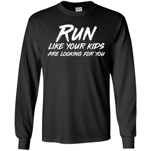 Run like your kids are looking for you shirt - image 1017 510x510