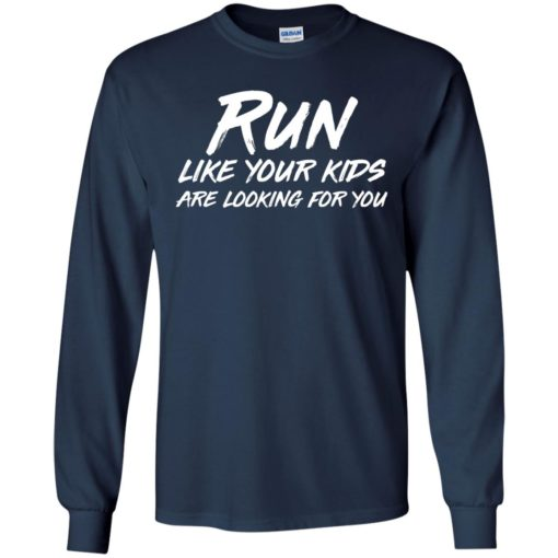 Run like your kids are looking for you shirt - image 1018 510x510