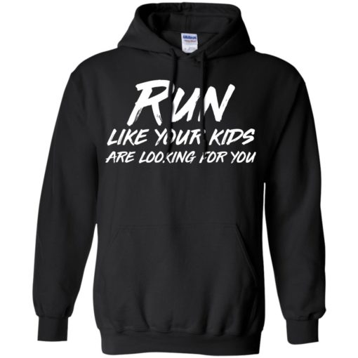 Run like your kids are looking for you shirt - image 1019 510x510