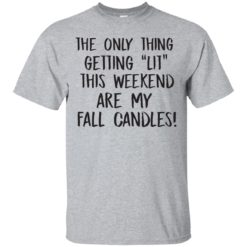 The only thing getting lit this weekend shirt - image 1047 247x247