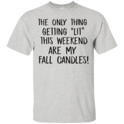 The only thing getting lit this weekend shirt - image 1048 247x247