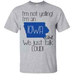 I'm Not Yelling I'm An Iowa Girl We Just Talk Loud shirt - image 1339 247x247