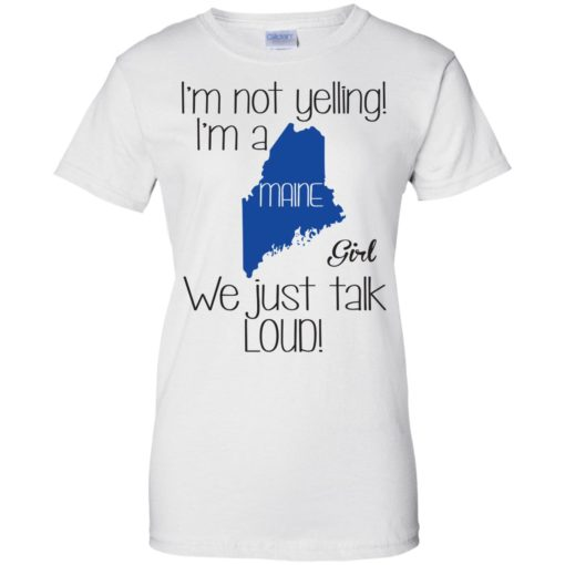 I'm not yelling I'm a Maine girl we just talk loud shirt - image 1397 510x510
