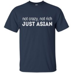 Not crazy not rich just Asian shirt - image 1614 247x247