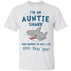 I'm an Auntie shark who happens to cuss a lot Doo Doo Doo t-shirt