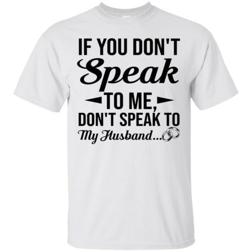 If you don't speak to me don't speak to my husband shirt - image 1794 510x510
