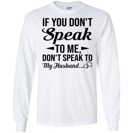 If you don't speak to me don't speak to my husband shirt - image 1796 510x510