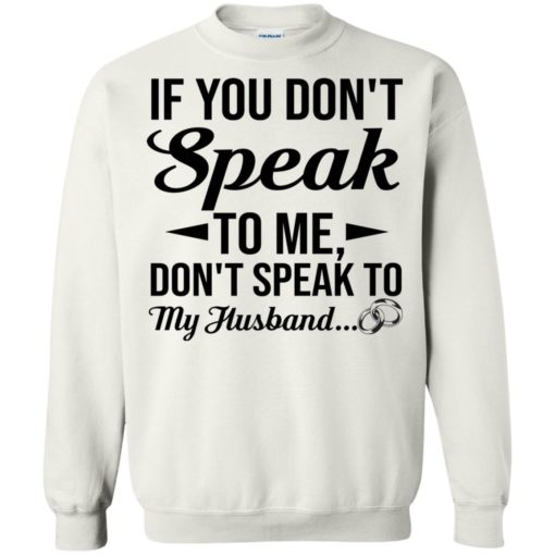 If you don't speak to me don't speak to my husband shirt - image 1800 510x510