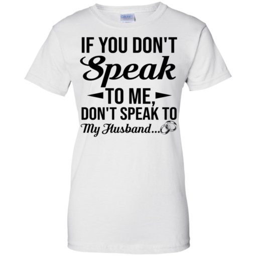 If you don't speak to me don't speak to my husband shirt - image 1802 510x510