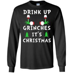 Drink Up Grinches It's Christmas Sweatshirt shirt - image 1874 247x247