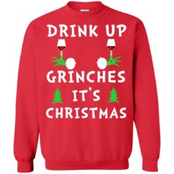 Drink Up Grinches It's Christmas Sweatshirt shirt - image 1879 247x247