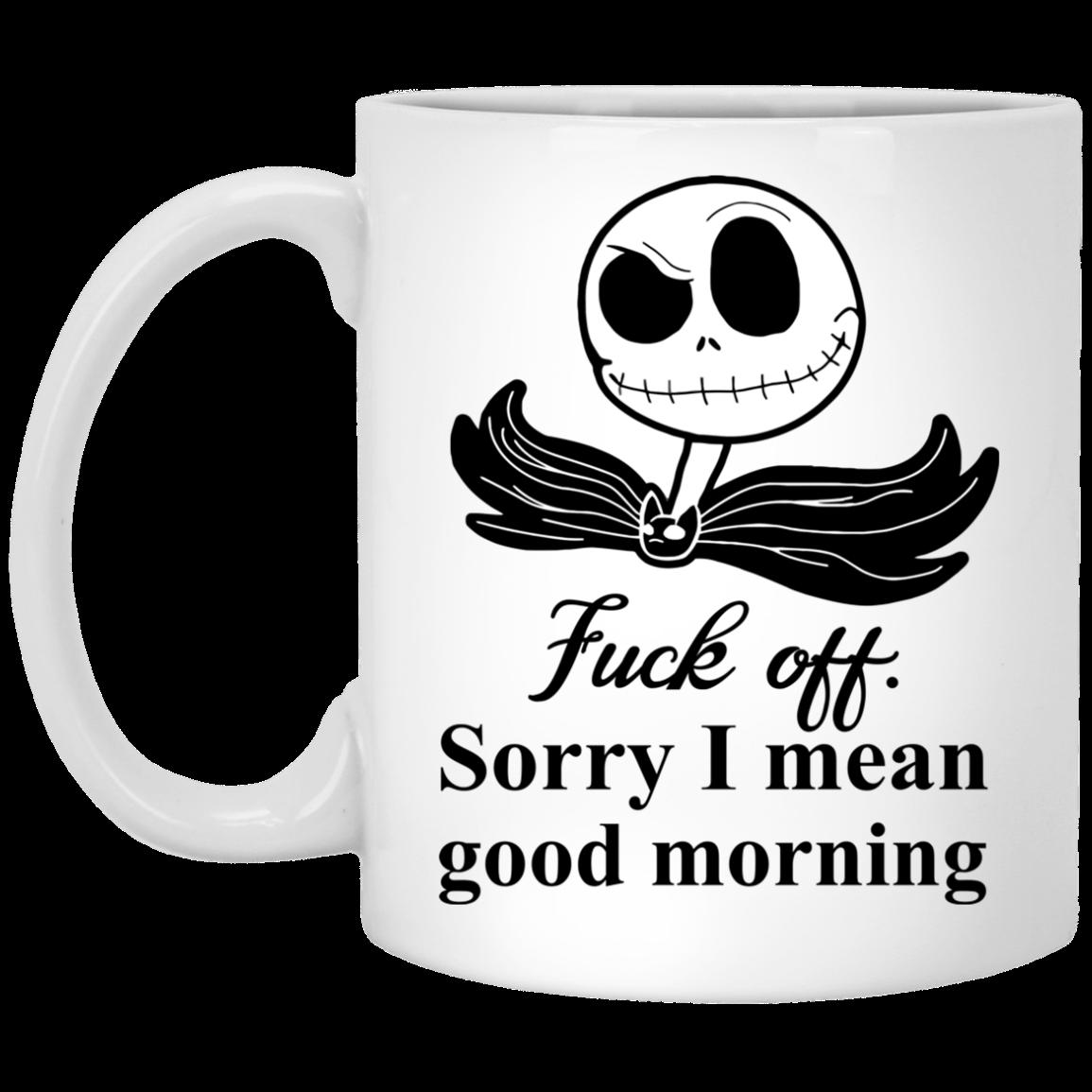 Jack Skellington Fuck Off Sorry I Mean Good Morning Mug