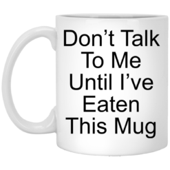 Don't talk to me until I have eaten this mug shirt - image 24 247x247