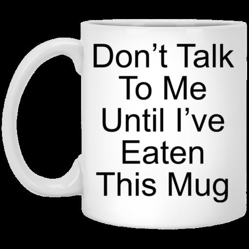 Don't talk to me until Ihaveeaten this mug shirt - image 24 510x510