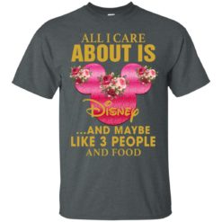 All I Care About Is Disney And Maybe Like 3 People and Food shirt - image 2474 247x247