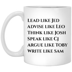 West Wing: Lead like Jed advice like Leo think like Josh mug, white mug