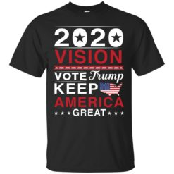 2020 Vision Vote Trump Keep America Great shirt - image 2491 247x247